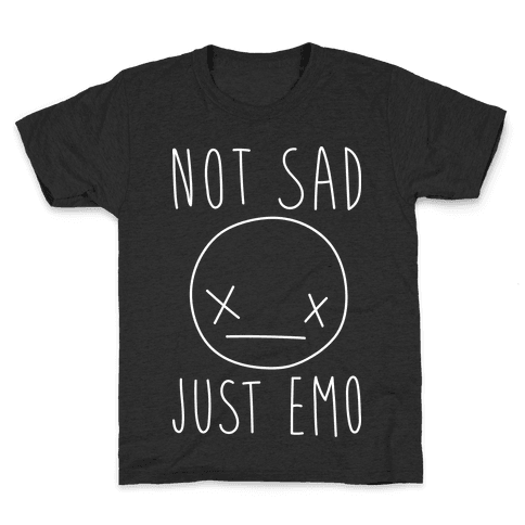 Not Sad Just Emo Kids T-Shirt