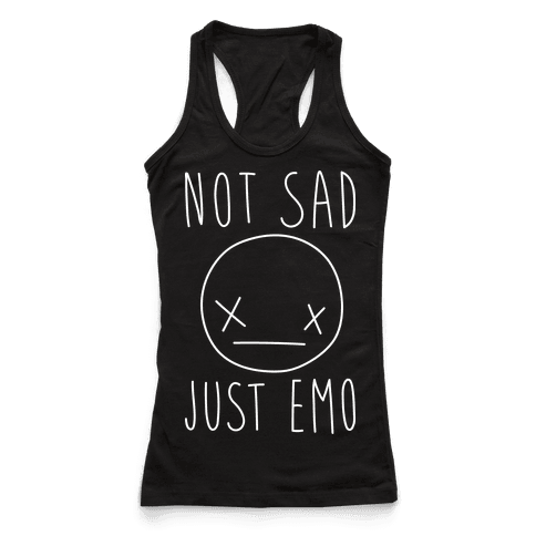 Not Sad Just Emo
