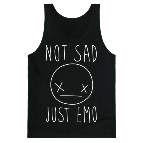 Not Sad Just Emo Tank Top