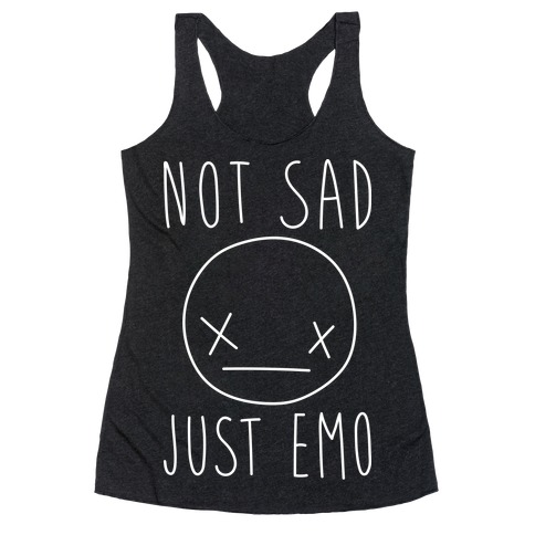 Not Sad Just Emo Racerback Tank Top