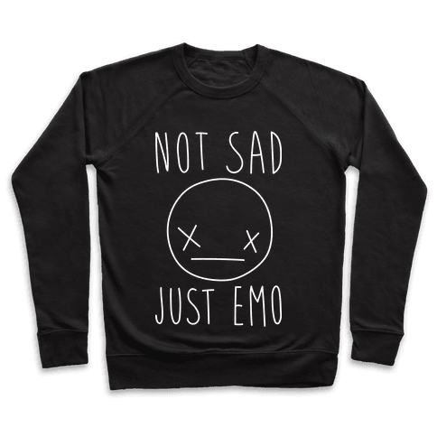 Not Sad Just Emo Pullover