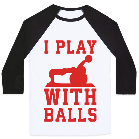 I Play With Balls Baseball Tee
