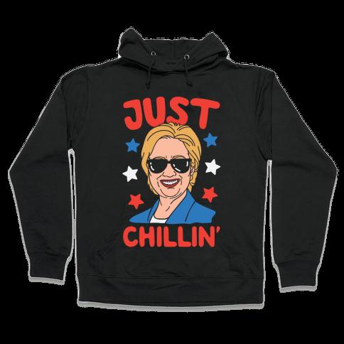Just Chillin' Hillary Clinton Hooded Sweatshirt