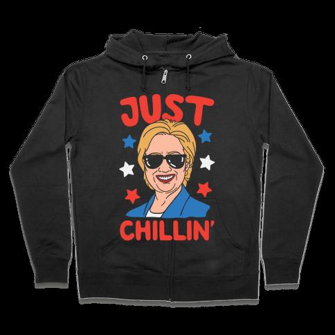 Just Chillin' Hillary Clinton Zip Hoodie