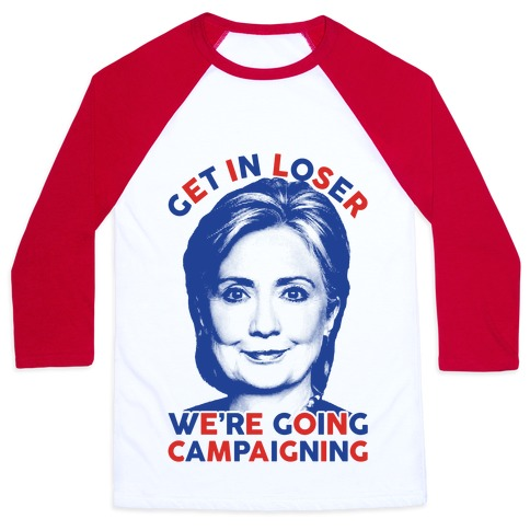 Get In Loser We're Going Campaigning Baseball Tee