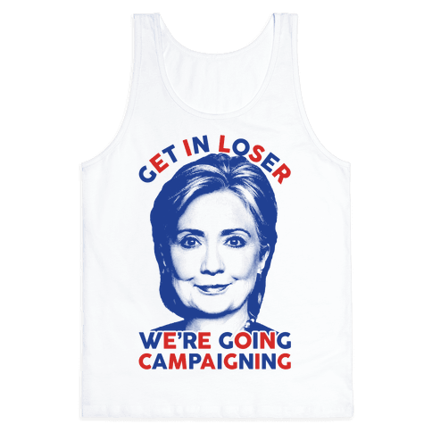 Get In Loser We're Going Campaigning Tank Top