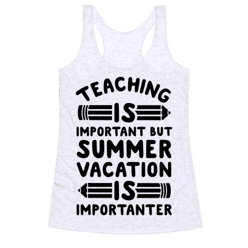 Teaching Is Important But Summer Vacation Is Importanter Racerback Tank Top