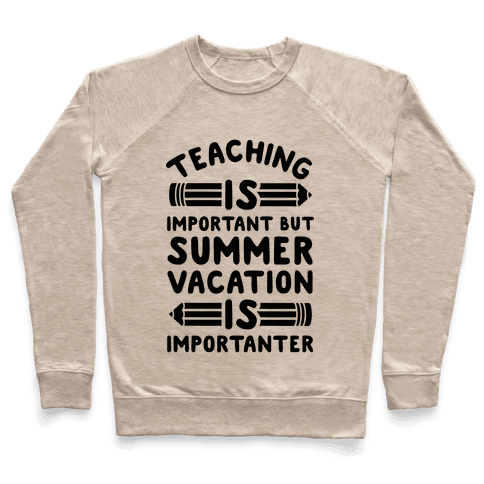 Teaching Is Important But Summer Vacation Is Importanter Pullover
