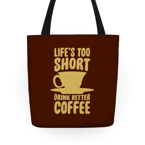 Life's Too Short, Drink Better Coffee Tote