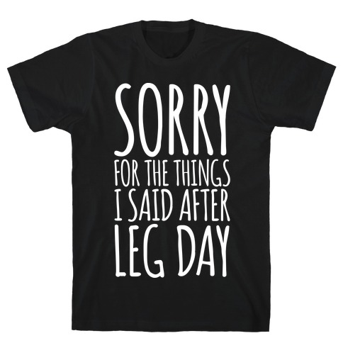 Sorry for the Things I Said After Leg Day Mens T-Shirt