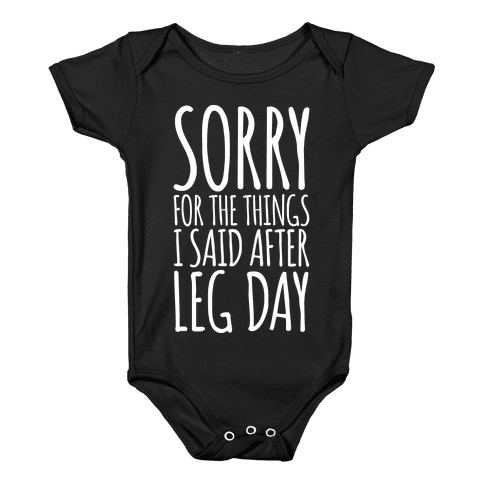 Sorry for the Things I Said After Leg Day Baby Onesy