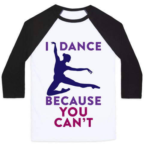 I Dance Because You Can't Baseball Tee