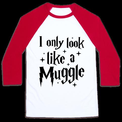 I Only Look Like A Muggle Baseball Tee