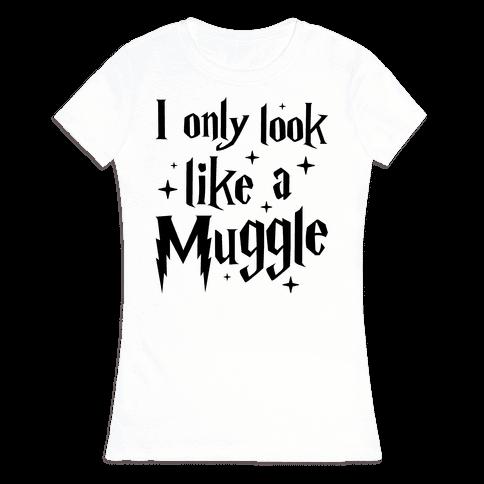 I Only Look Like A Muggle Womens T-Shirt