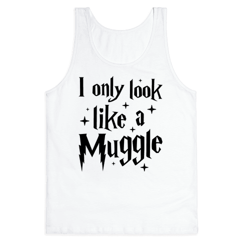 I Only Look Like A Muggle Tank Top