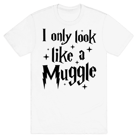 I Only Look Like A Muggle Mens T-Shirt