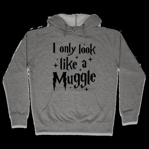 I Only Look Like A Muggle Hooded Sweatshirt