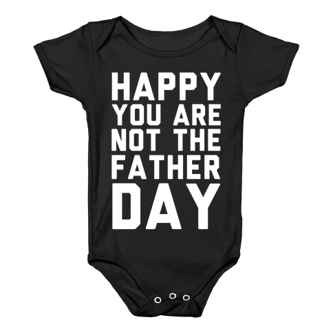 Happy You Are Not The Father Day Baby Onesy