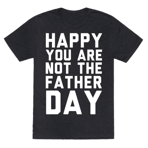 Happy You Are Not The Father Day
