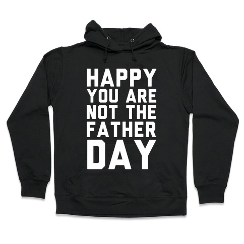Happy You Are Not The Father Day Hooded Sweatshirt