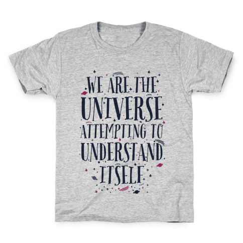 We Are The Universe Attempting to Understand Itself Kids T-Shirt