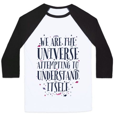 We Are The Universe Attempting to Understand Itself Baseball Tee