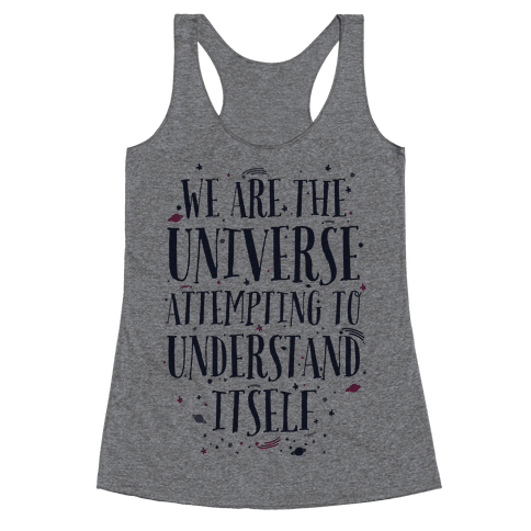 We Are The Universe Attempting to Understand Itself Racerback Tank Top