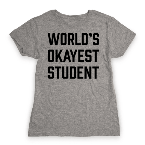 World's Okayest Student Womens T-Shirt
