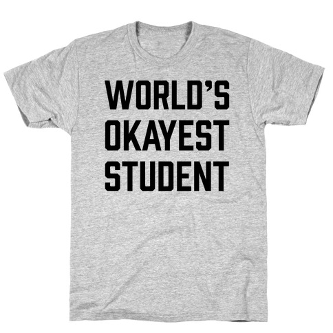 World's Okayest Student T-Shirt