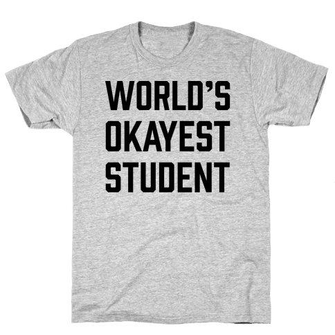 World's Okayest Student Mens T-Shirt