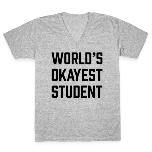 World's Okayest Student V-Neck Tee Shirt