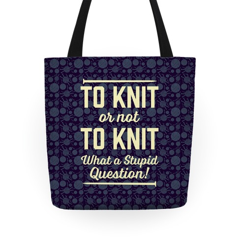 To Knit Or Not To Knit What A Stupid Question Tote