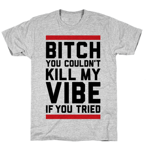 You Couldn't Kill My Vibe Mens T-Shirt