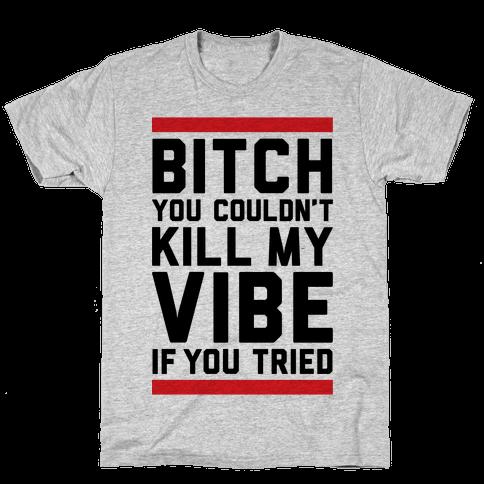 You Couldn't Kill My Vibe Mens T-Shirt