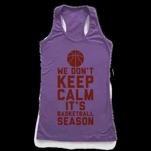 We Don't Keep Calm, It's Basketball Season Racerback Tank Top