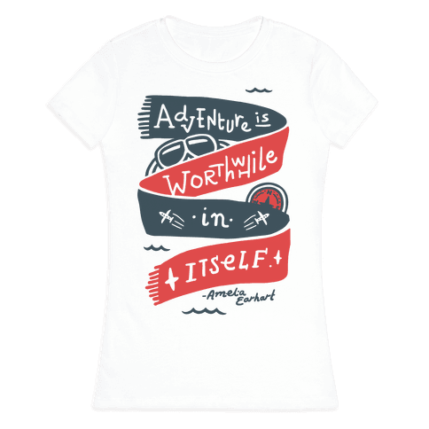 Adventure Is Worthwhile In Itself Womens T-Shirt
