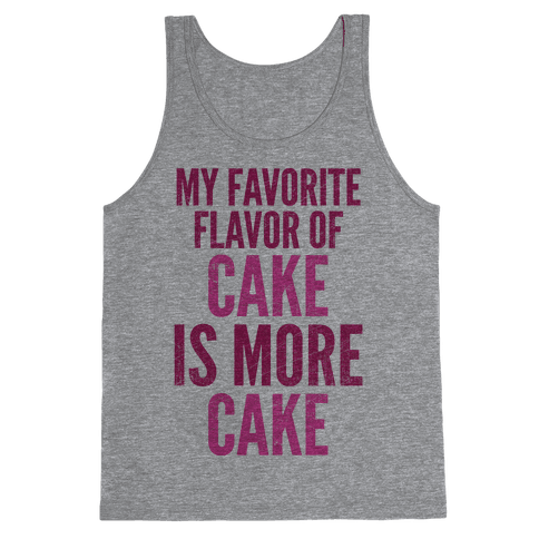 My Favorite Flavor Of Cake Is More Cake Tank Top