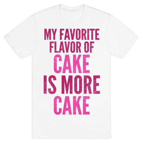 My Favorite Flavor Of Cake Is More Cake Mens T-Shirt