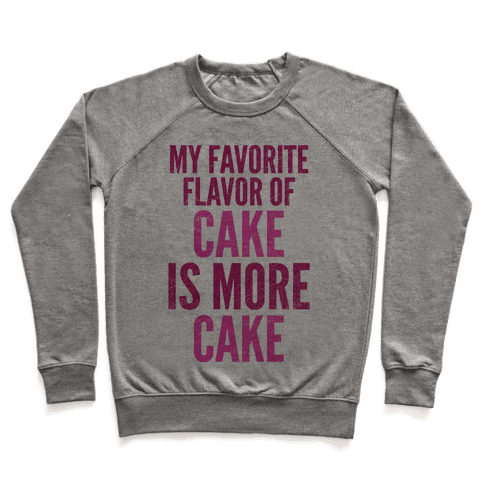 My Favorite Flavor Of Cake Is More Cake Pullover