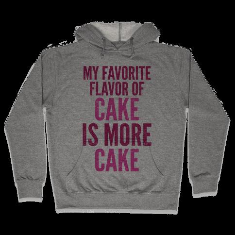 My Favorite Flavor Of Cake Is More Cake Hooded Sweatshirt