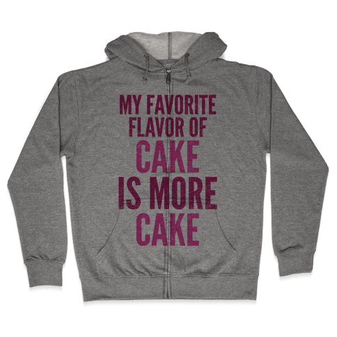 My Favorite Flavor Of Cake Is More Cake Zip Hoodie