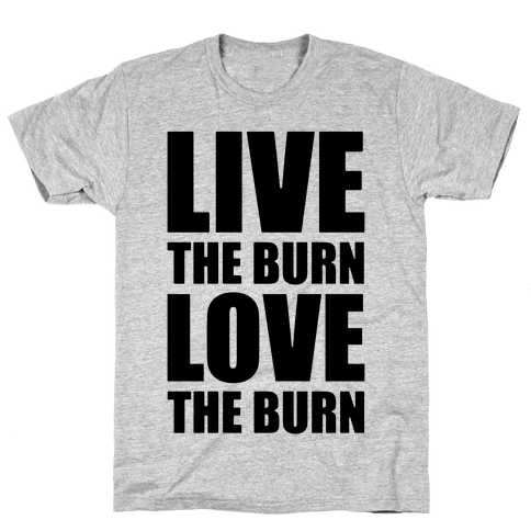 Live The Burn Love The Burn Mens T-Shirt