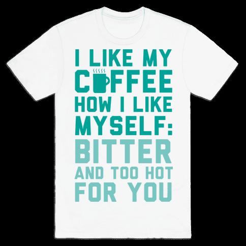 I Like My Coffee How I Like Myself Mens T-Shirt