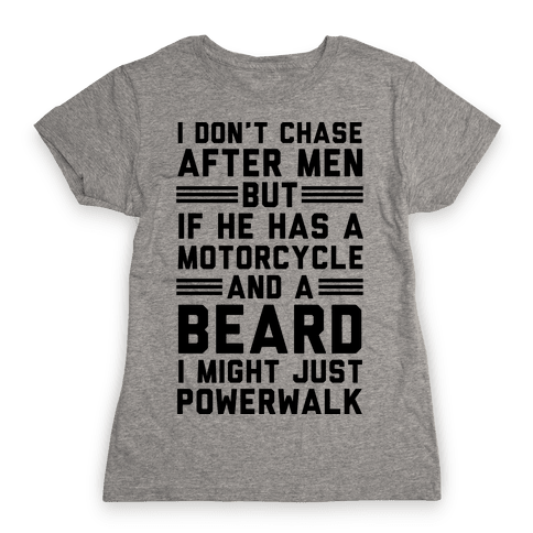 I Don't Chase After Men But If He Has A Motorcycle And A Beard Womens T-Shirt