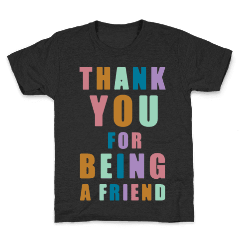 Thank You For Being a Friend Kids T-Shirt