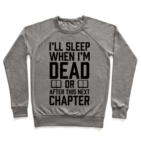I'll Sleep When I'm Dead Or After This Next Chapter Pullover