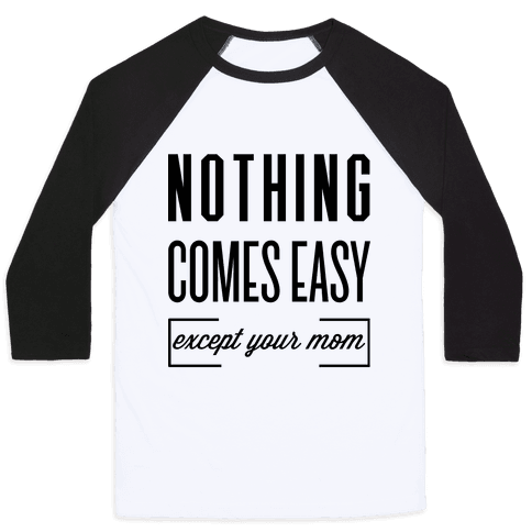 Nothing Comes Easy Except Your Mom Baseball Tee