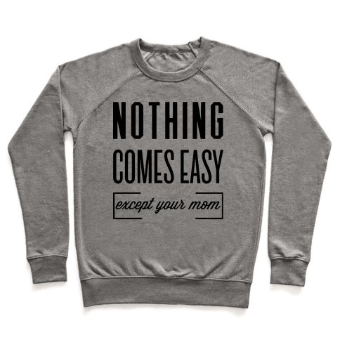 Nothing Comes Easy Except Your Mom Pullover