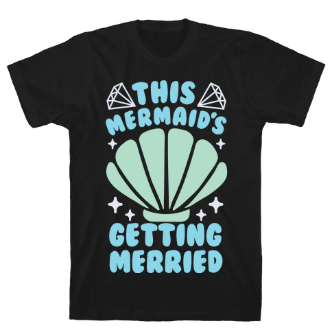 This Mermaid's Getting Merried Mens T-Shirt