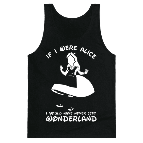 I Would Have Never Left Wonderland Tank Top